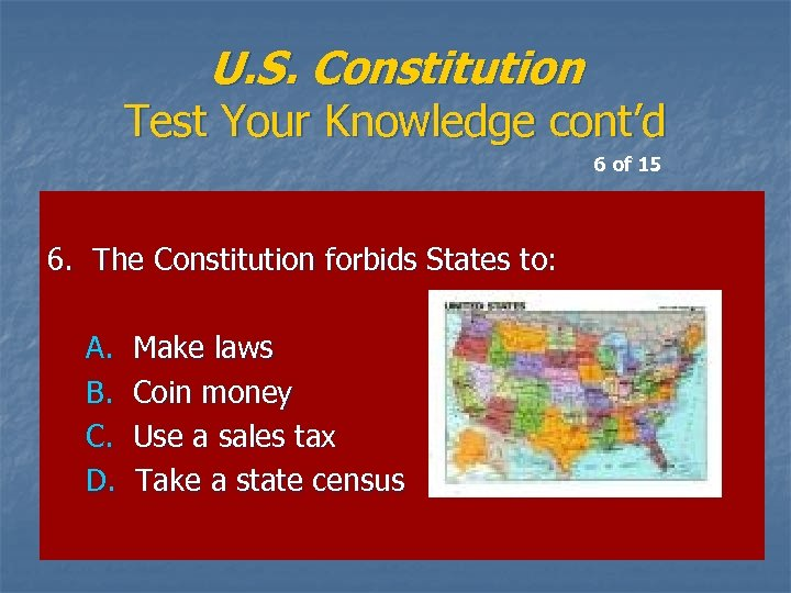 U. S. Constitution Test Your Knowledge cont'd 6 of 15 6. The Constitution forbids