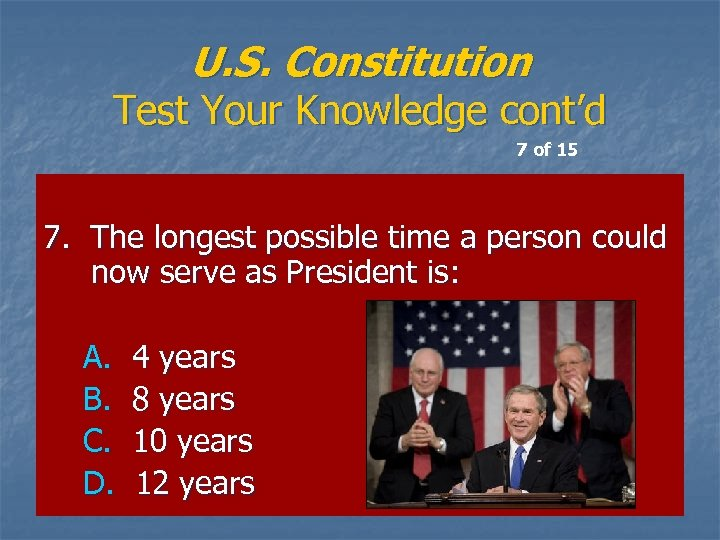U. S. Constitution Test Your Knowledge cont'd 7 of 15 7. The longest possible