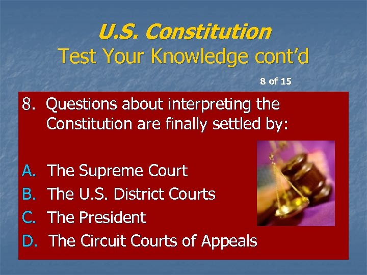 U. S. Constitution Test Your Knowledge cont'd 8 of 15 8. Questions about interpreting