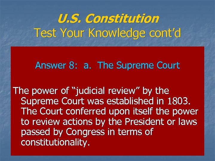 U. S. Constitution Test Your Knowledge cont'd Answer 8: a. The Supreme Court The