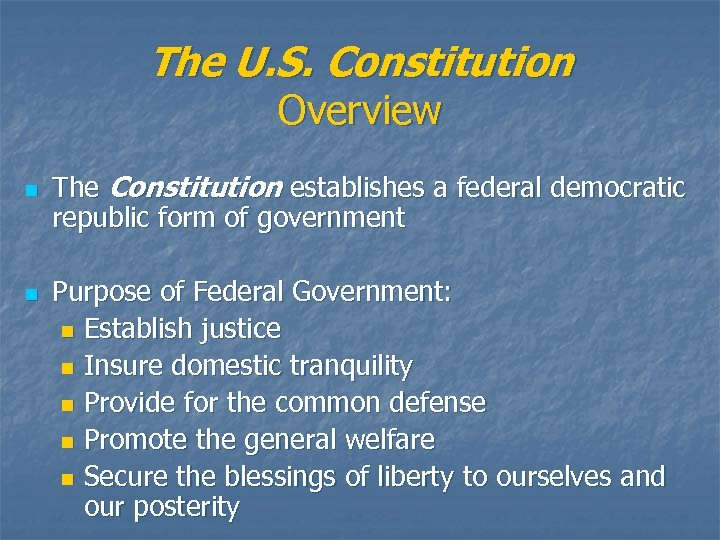 The U. S. Constitution Overview n n The Constitution establishes a federal democratic republic