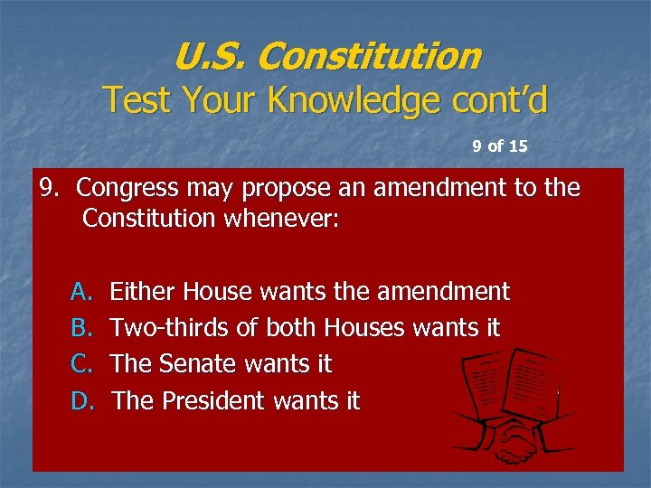 U. S. Constitution Test Your Knowledge cont'd 9 of 15 9. Congress may propose