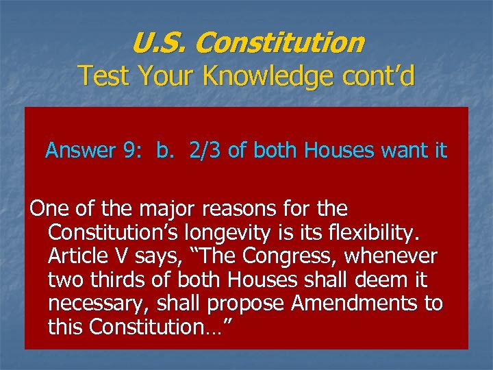 U. S. Constitution Test Your Knowledge cont'd Answer 9: b. 2/3 of both Houses