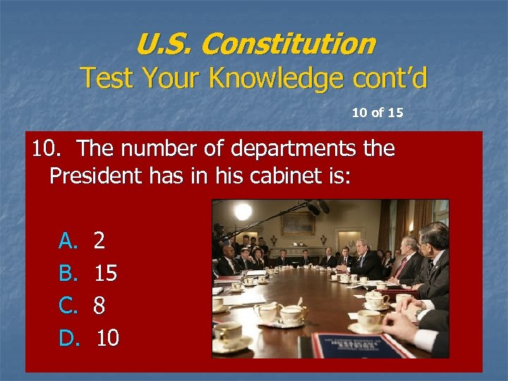 U. S. Constitution Test Your Knowledge cont'd 10 of 15 10. The number of
