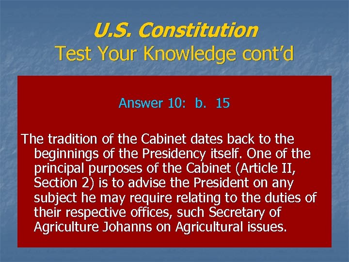 U. S. Constitution Test Your Knowledge cont'd Answer 10: b. 15 The tradition of