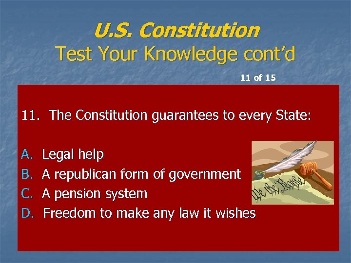 U. S. Constitution Test Your Knowledge cont'd 11 of 15 11. The Constitution guarantees