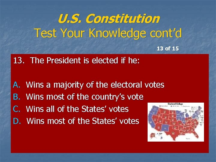 U. S. Constitution Test Your Knowledge cont'd 13 of 15 13. The President is
