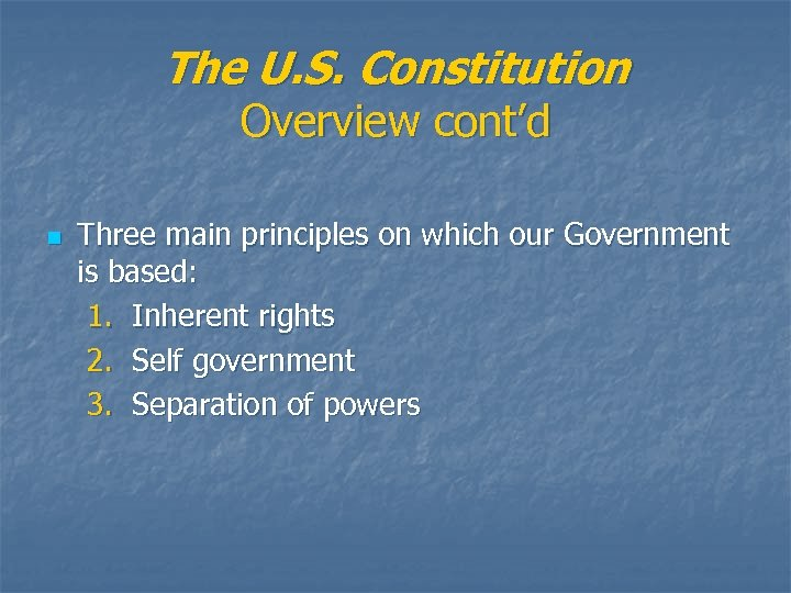 The U. S. Constitution Overview cont'd n Three main principles on which our Government
