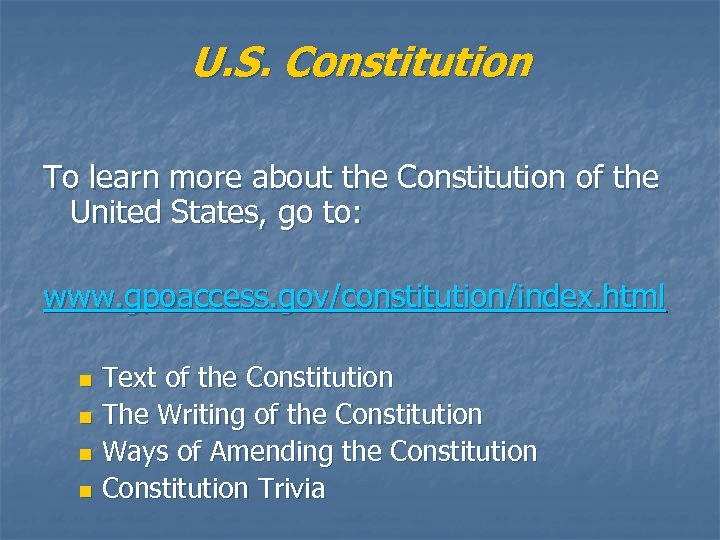 U. S. Constitution To learn more about the Constitution of the United States, go