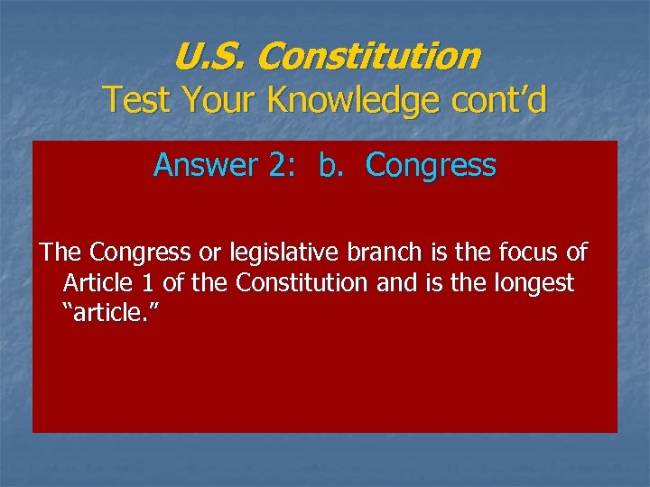 U. S. Constitution Test Your Knowledge cont'd Answer 2: b. Congress The Congress or