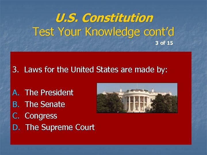 U. S. Constitution Test Your Knowledge cont'd 3 of 15 3. Laws for the