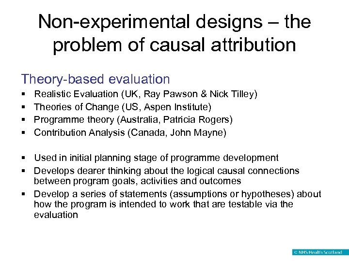 Non-experimental designs – the problem of causal attribution Theory-based evaluation § § Realistic Evaluation