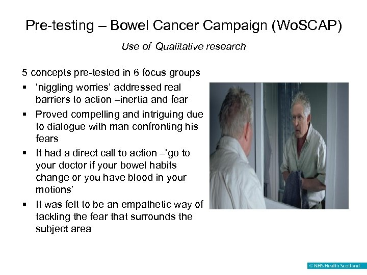 Pre-testing – Bowel Cancer Campaign (Wo. SCAP) Use of Qualitative research 5 concepts pre-tested
