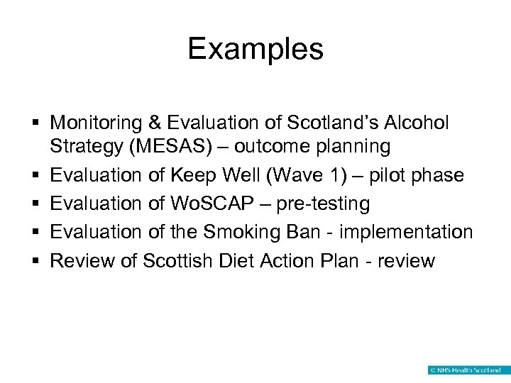 Examples § Monitoring & Evaluation of Scotland's Alcohol Strategy (MESAS) – outcome planning §