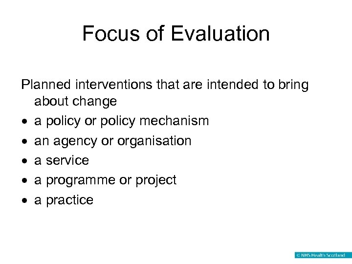 Focus of Evaluation Planned interventions that are intended to bring about change · a