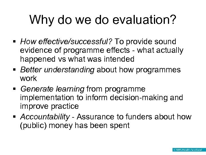 Why do we do evaluation? § How effective/successful? To provide sound evidence of programme