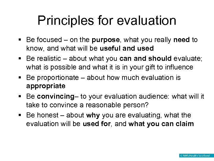Principles for evaluation § Be focused – on the purpose, what you really need