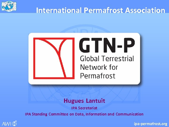 International Permafrost Association Hugues Lantuit IPA Secretariat IPA Standing Committee on Data, Information and