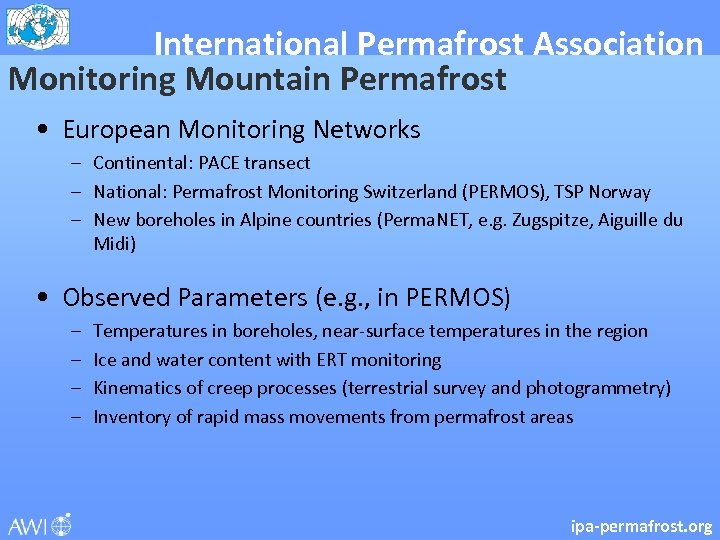International Permafrost Association Monitoring Mountain Permafrost • European Monitoring Networks – Continental: PACE transect