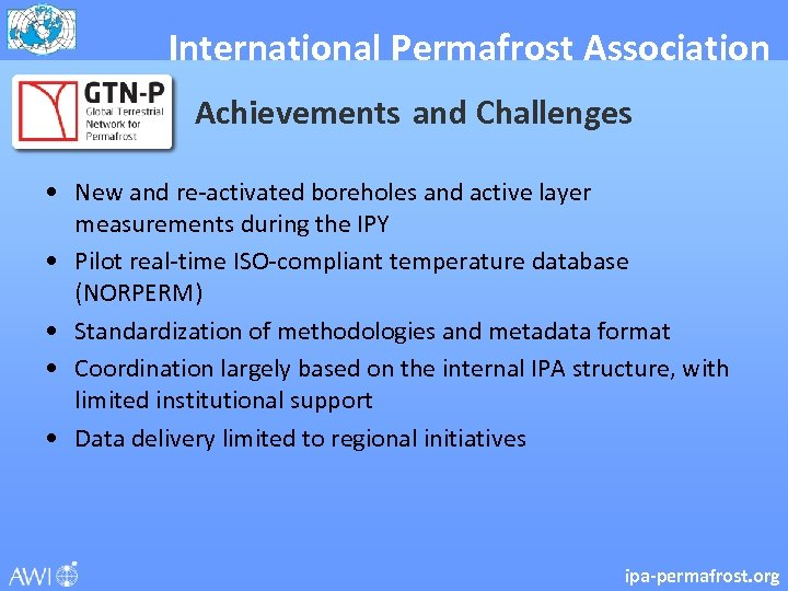 International Permafrost Association Achievements and Challenges • New and re-activated boreholes and active layer