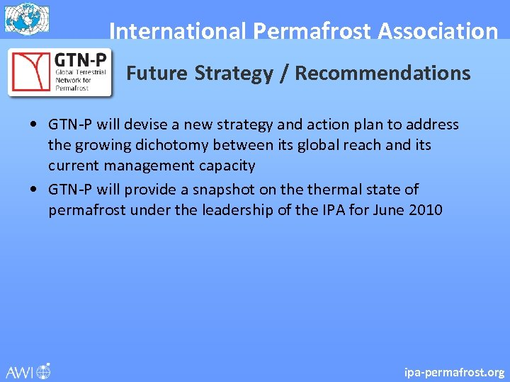 International Permafrost Association Future Strategy / Recommendations • GTN-P will devise a new strategy