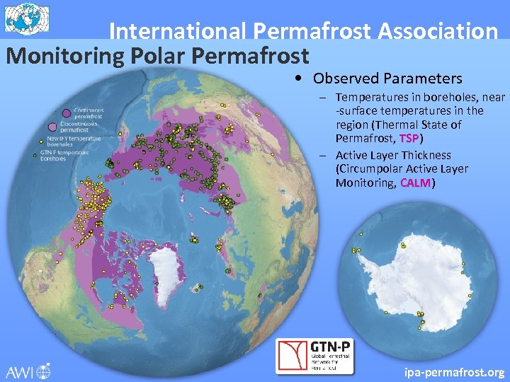 International Permafrost Association Monitoring Polar Permafrost • Observed Parameters – Temperatures in boreholes, near