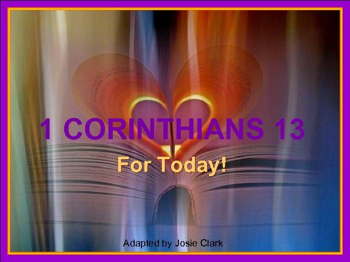 1 CORINTHIANS 13 ♫ Turn on your speakers! CLICK TO ADVANCE SLIDES For Today!