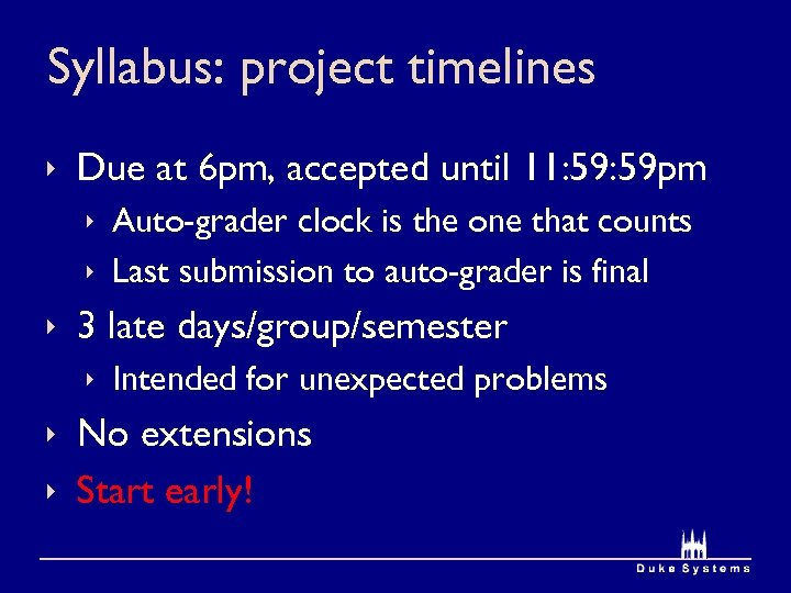 Syllabus: project timelines ê Due at 6 pm, accepted until 11: 59 pm ê