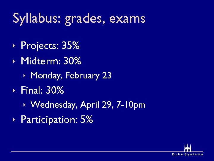 Syllabus: grades, exams ê Projects: 35% ê Midterm: 30% ê Monday, February 23 ê