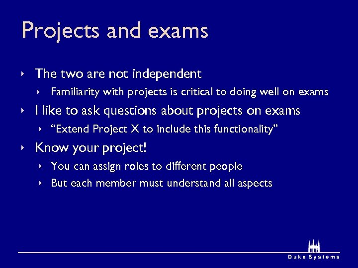 Projects and exams ê The two are not independent ê Familiarity with projects is
