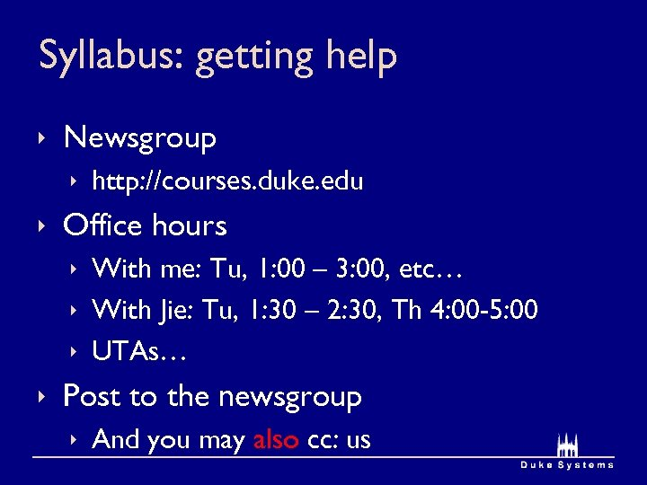 Syllabus: getting help ê Newsgroup ê http: //courses. duke. edu ê Office hours ê