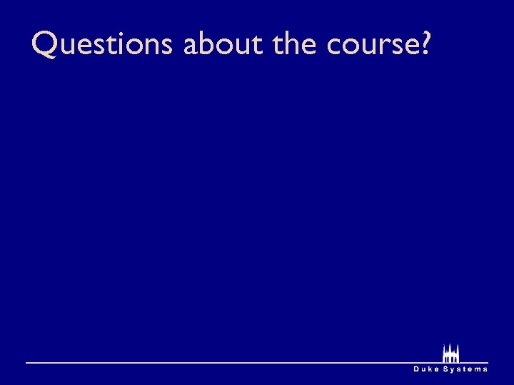 Questions about the course?
