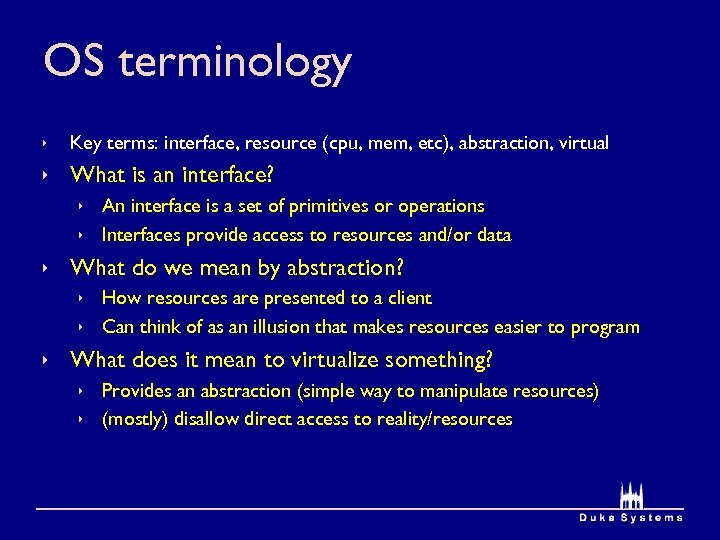 OS terminology ê Key terms: interface, resource (cpu, mem, etc), abstraction, virtual ê What