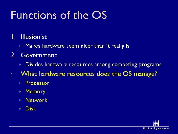 Functions of the OS 1. Illusionist ê Makes hardware seem nicer than it really