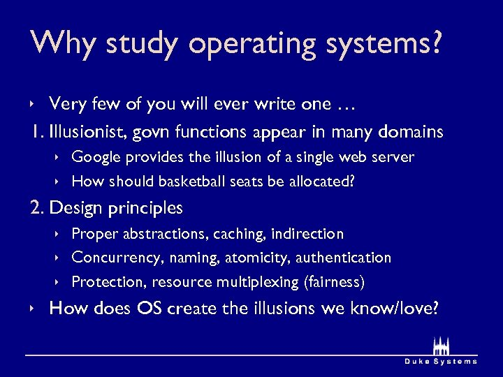 Why study operating systems? ê Very few of you will ever write one …