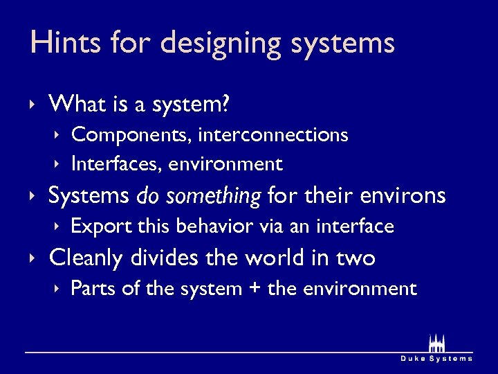 Hints for designing systems ê What is a system? ê Components, interconnections ê Interfaces,