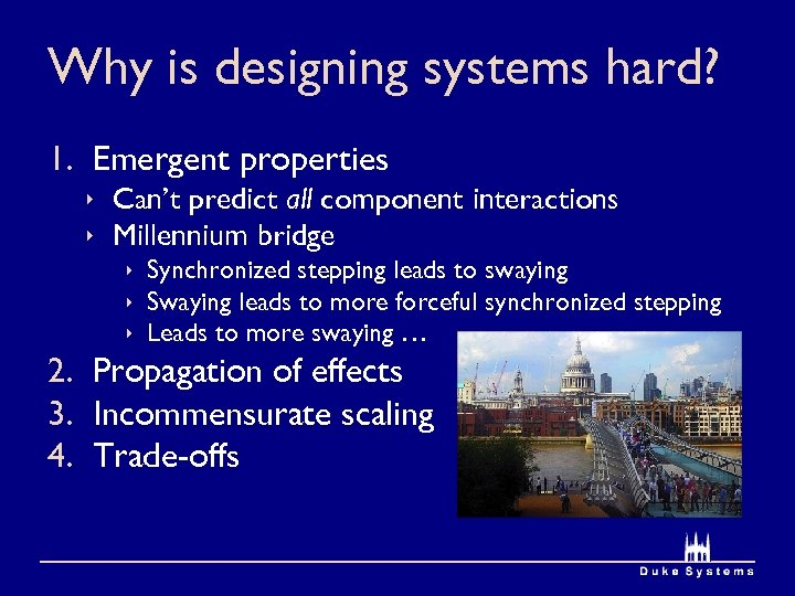 Why is designing systems hard? 1. Emergent properties ê Can't predict all component interactions