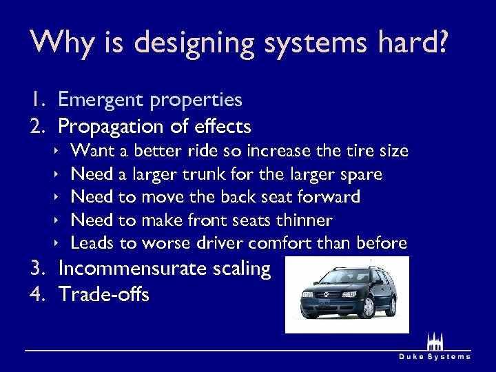 Why is designing systems hard? 1. Emergent properties 2. Propagation of effects ê ê