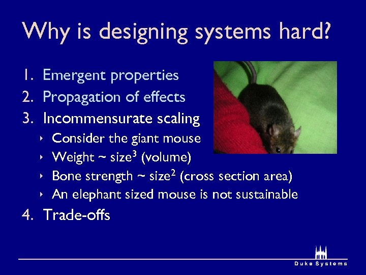 Why is designing systems hard? 1. Emergent properties 2. Propagation of effects 3. Incommensurate