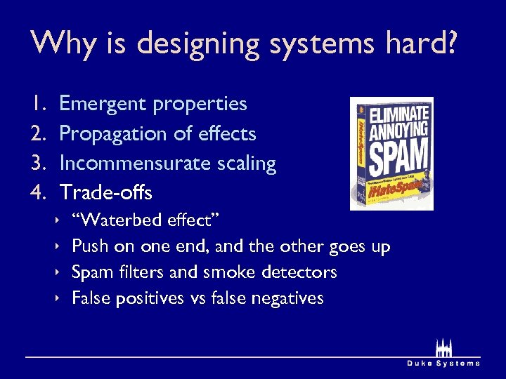 Why is designing systems hard? 1. 2. 3. 4. Emergent properties Propagation of effects