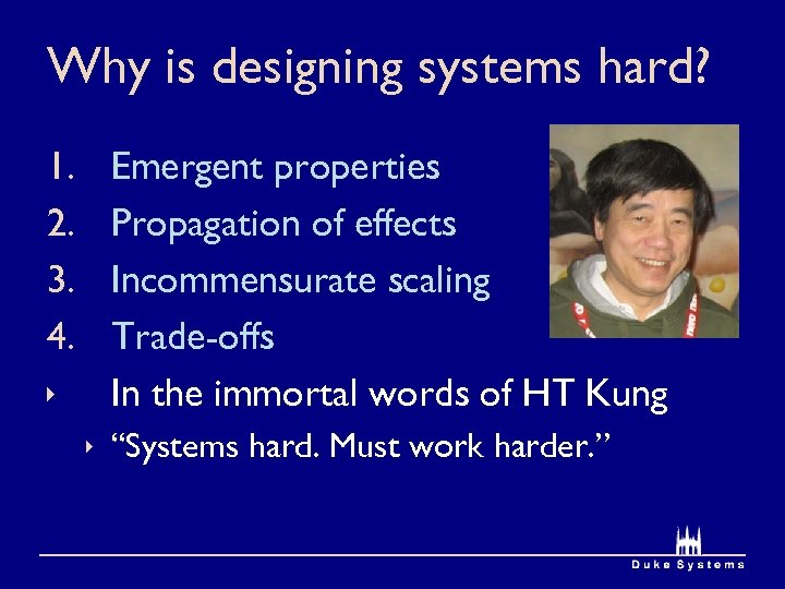 Why is designing systems hard? 1. 2. 3. 4. ê Emergent properties Propagation of