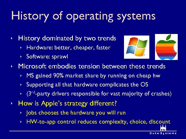 History of operating systems ê History dominated by two trends ê Hardware: better, cheaper,
