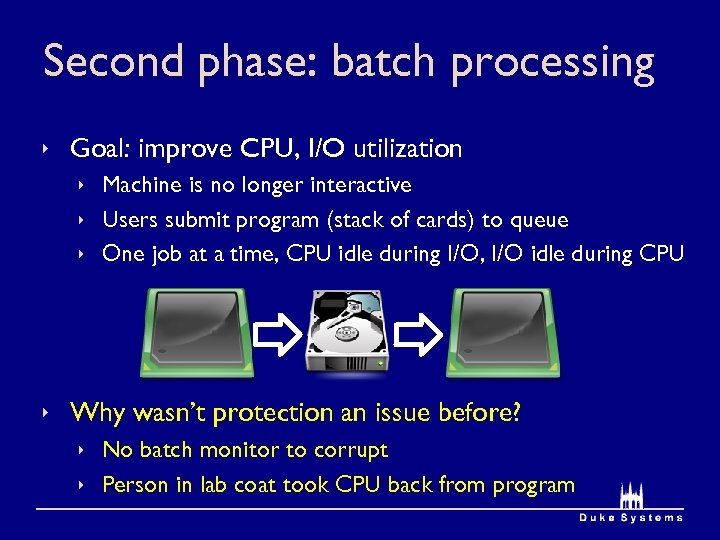 Second phase: batch processing ê Goal: improve CPU, I/O utilization ê Machine is no