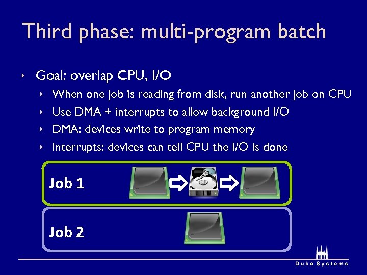 Third phase: multi-program batch ê Goal: overlap CPU, I/O ê ê When one job