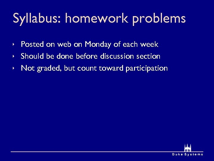 Syllabus: homework problems ê Posted on web on Monday of each week ê Should
