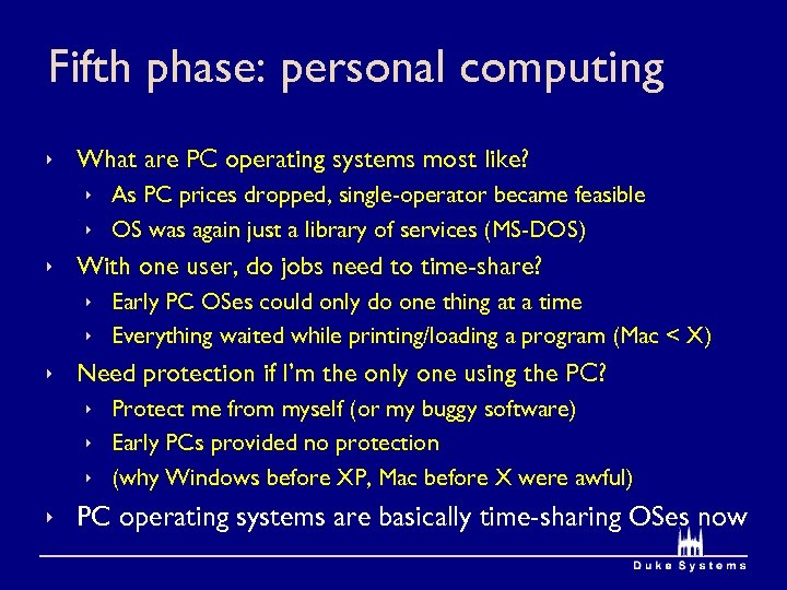 Fifth phase: personal computing ê What are PC operating systems most like? ê As