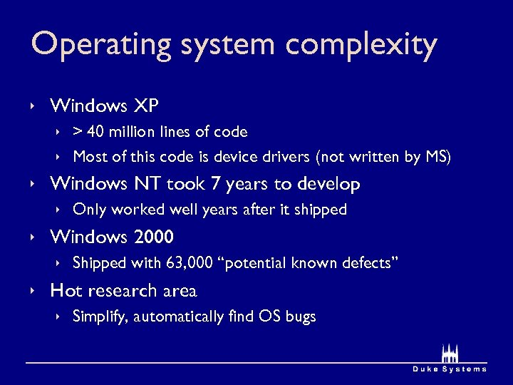 Operating system complexity ê Windows XP ê > 40 million lines of code ê
