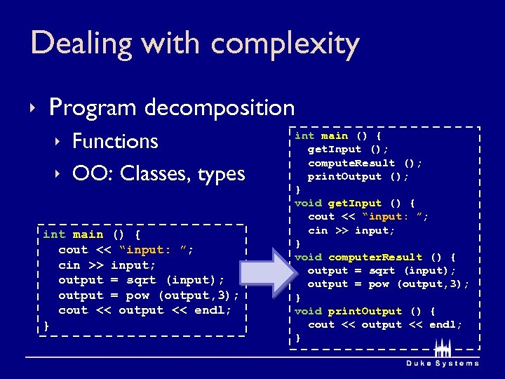 Dealing with complexity ê Program decomposition ê Functions ê OO: Classes, types int main