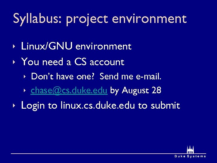 Syllabus: project environment ê Linux/GNU environment ê You need a CS account ê Don't