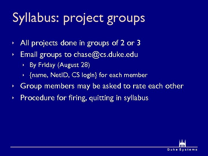 Syllabus: project groups ê All projects done in groups of 2 or 3 ê